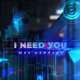 I NEED YOU - MAX NARDARI